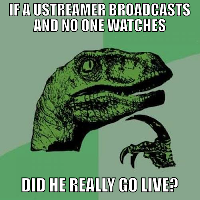 If a Ustreamer Broadcasts meme