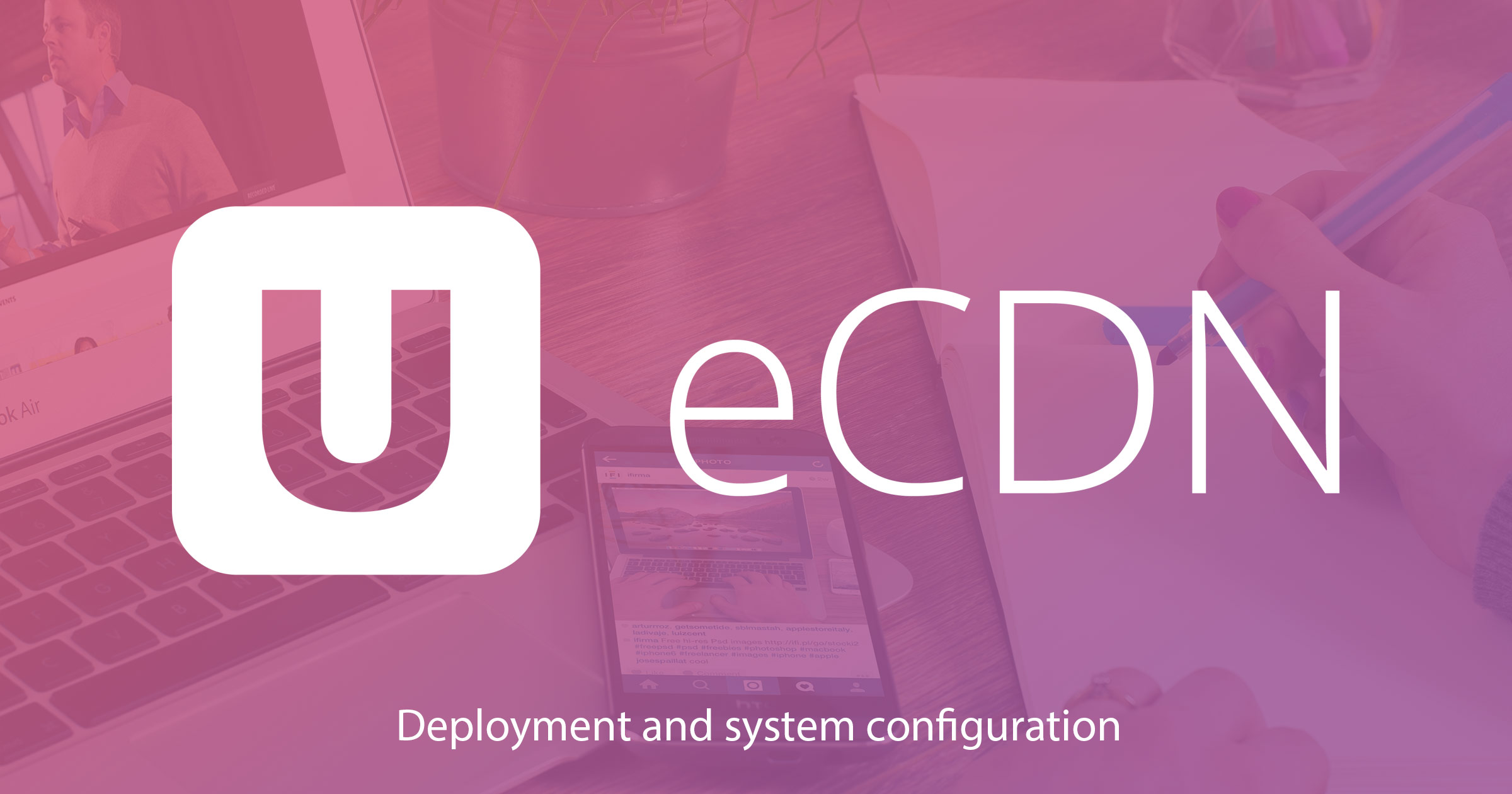 eCDN Benefits, Deployment & System Configuration