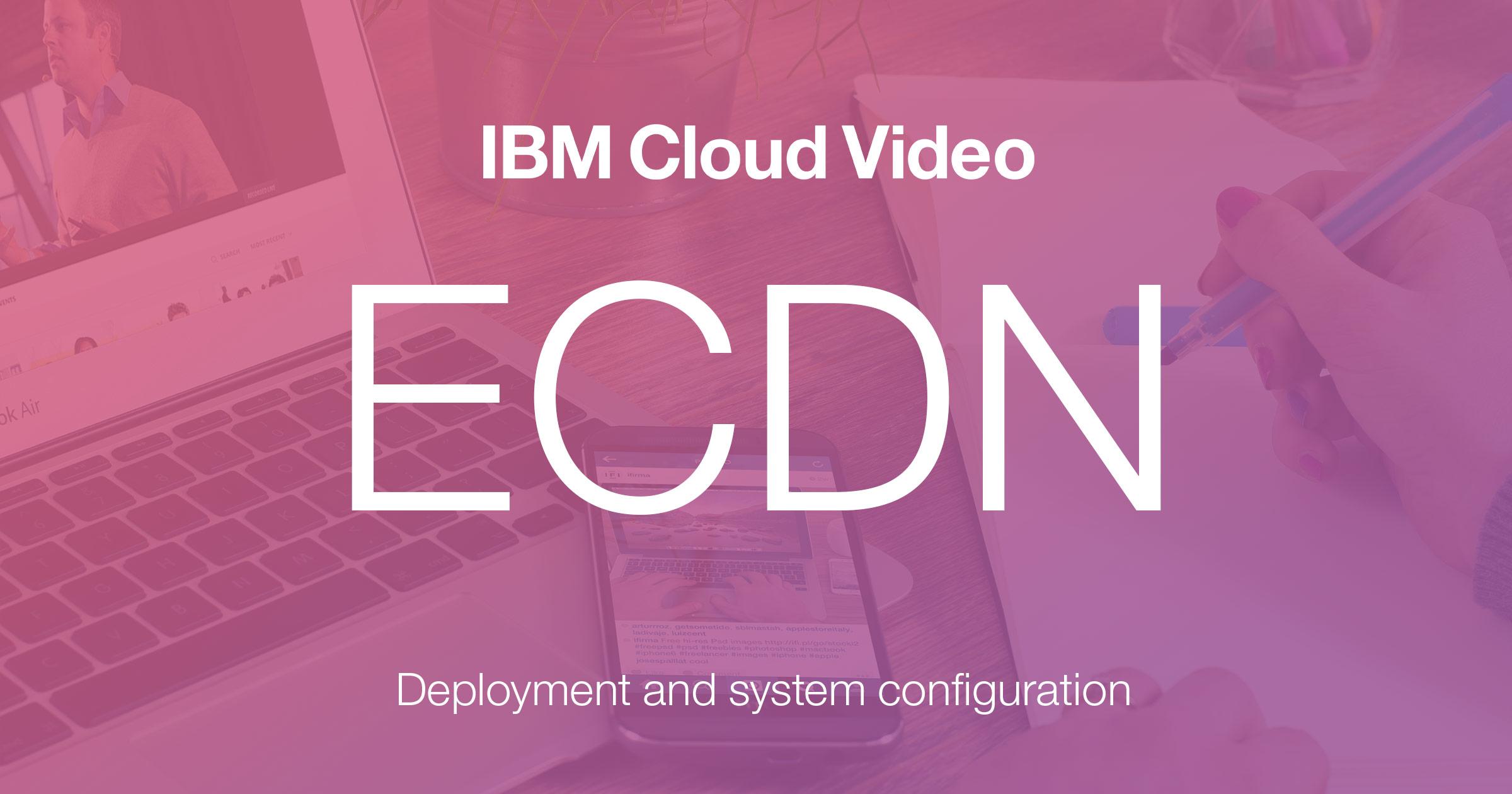 ECDN benefits, deployment & system configuration