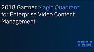 2018 Gartner Magic Quadrant: Enterprise Video Content Management