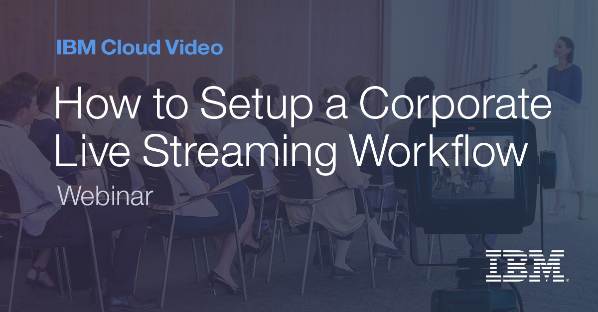 How to Setup a Corporate Live Streaming Workflow