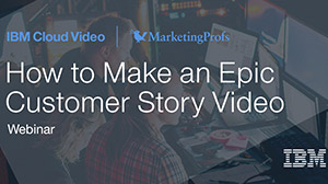 How to Make an Epic Customer Story Video