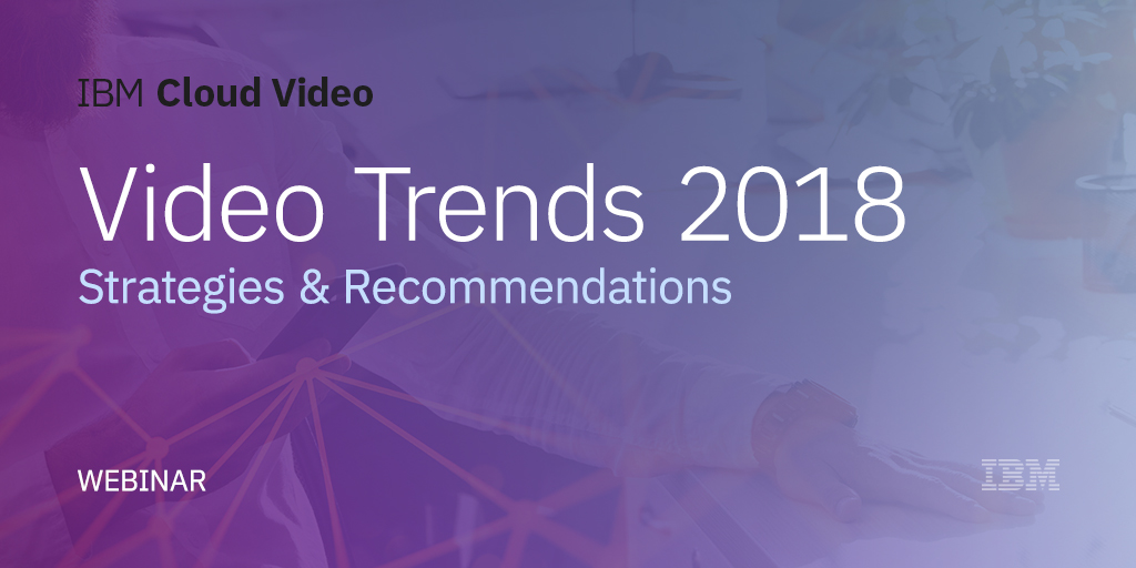 Video Trends in 2018: Strategies & Recommendations