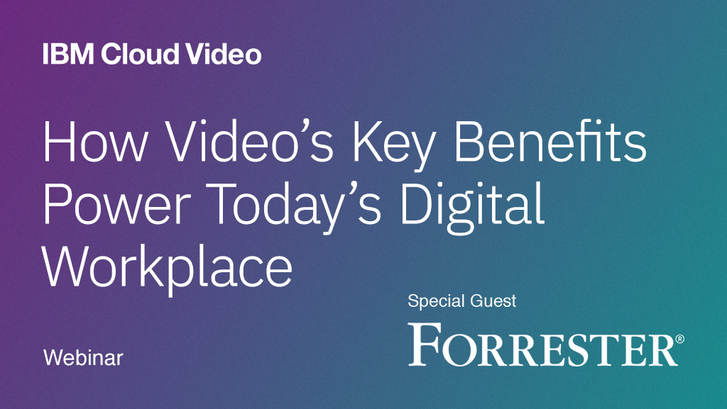 How Video's Key Benefits Power Today's Workplace